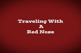 Traveling With A Red Nose